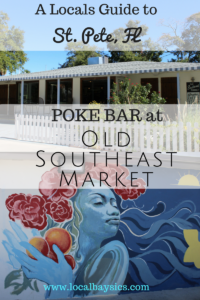 A Local's Guide to St. Pete, FL: Poke Bar at Old Southeast Market